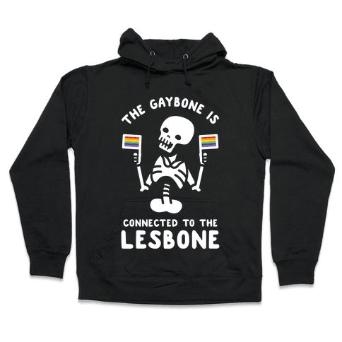 The Gaybone is Connected to the Lesbone Hooded Sweatshirt