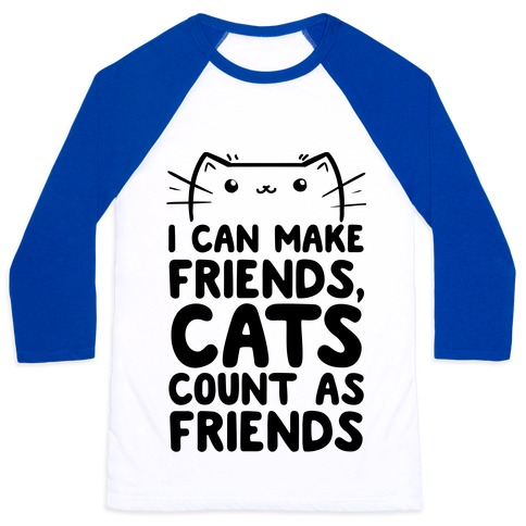 I Can Make Friends! Cat's Count As Friends! Baseball Tee