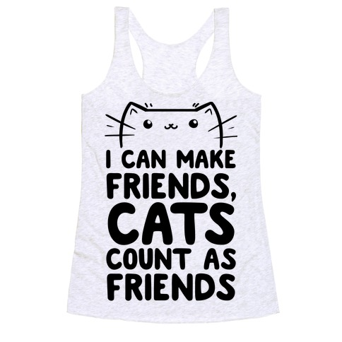 I Can Make Friends! Cat's Count As Friends! Racerback Tank Top