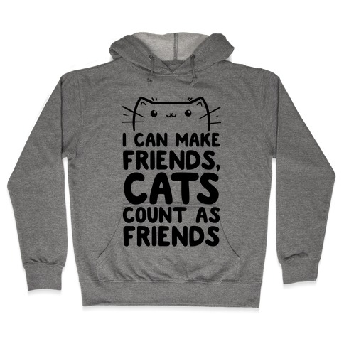 I Can Make Friends! Cat's Count As Friends! Hooded Sweatshirt