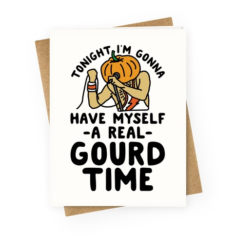 Tonight I'm Gonna Have Myself a Real Gourd Time Greeting Card