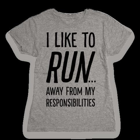 I Like To Run Away From My Responsibilities Womens T-Shirt