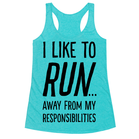 I Like To Run Away From My Responsibilities Racerback Tank Top