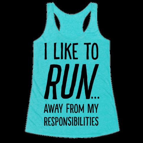 I Like To Run Away From My Responsibilities Racerback Tank Top