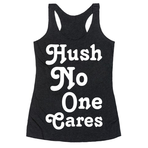 Hush No One Cares Racerback Tank Top