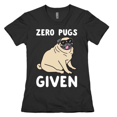 Zero Pugs Given Womens T-Shirt