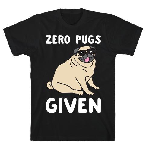 Zero Pugs Given T-Shirt