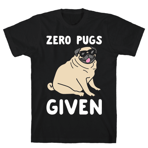 Zero Pugs Given Mens T-Shirt