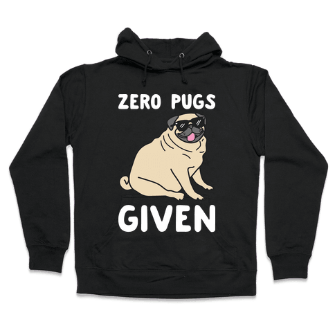 Zero Pugs Given Hooded Sweatshirt