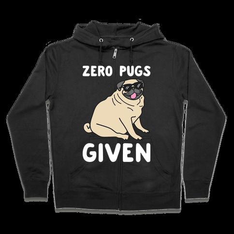 Zero Pugs Given Zip Hoodie