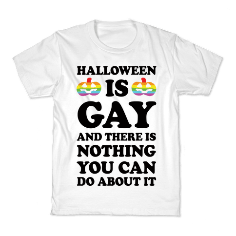 Halloween is Gay And There Is Nothing You Can Do About It Kids T-Shirt