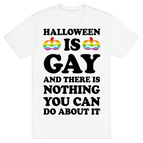 Halloween is Gay And There Is Nothing You Can Do About It Mens T-Shirt