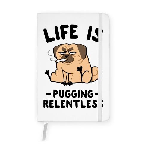 Life Is Pugging Relentless Notebook