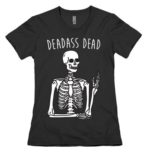 Deadass Dead Skeleton Womens T-Shirt