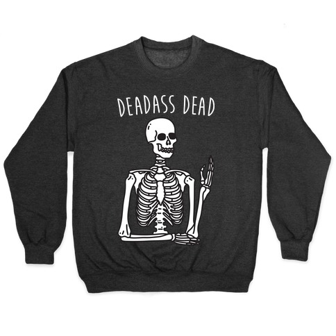 Deadass Dead Skeleton Pullover