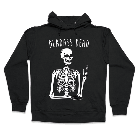 Deadass Dead Skeleton Hooded Sweatshirt