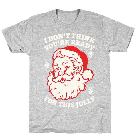 I Don't Think You're Ready For This Jolly T-Shirt