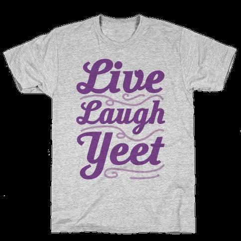 Live Laugh Yeet Mens/Unisex T-Shirt