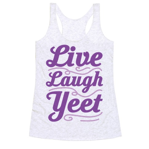 Live Laugh Yeet Racerback Tank Top