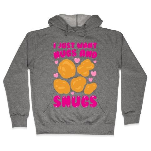 I Just Want Nugs and Snugs Hooded Sweatshirt