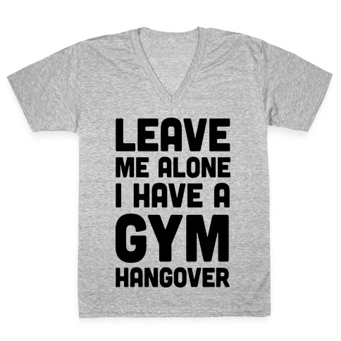 Leave Me Alone I Have A Gym Hangover V-Neck Tee Shirt