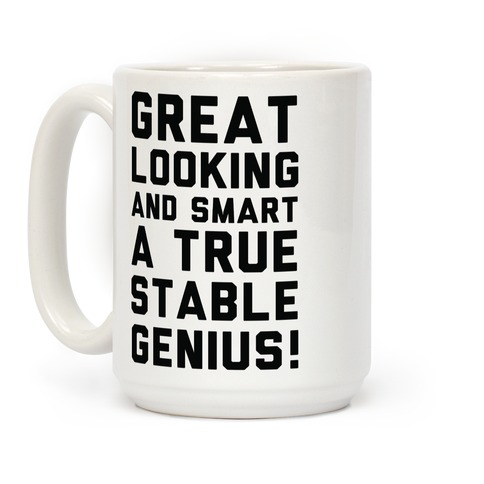 Great Looks and Smart A True Stable Genius Coffee Mug