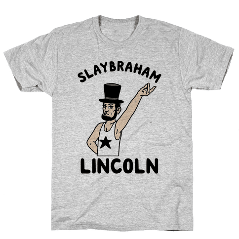 Slaybraham Lincoln Mens T-Shirt