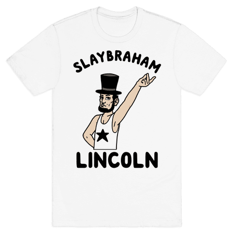 Slaybraham Lincoln Mens T-Shirt