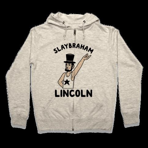 Slaybraham Lincoln Zip Hoodie