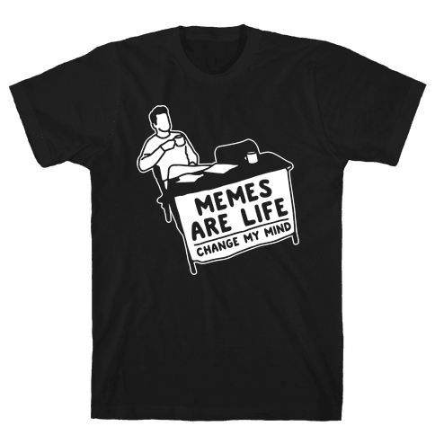 Memes Are Life Change My Mind White Print Mens T-Shirt