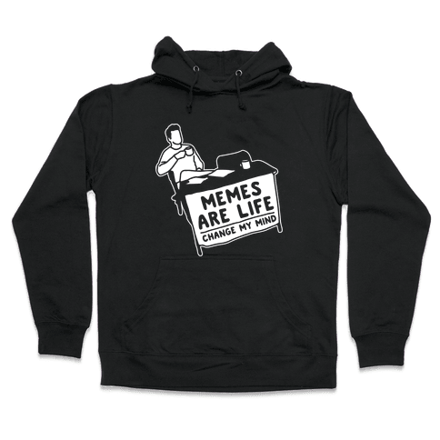 Memes Are Life Change My Mind White Print Hooded Sweatshirt