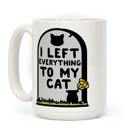 I Left Everything to my Cat Coffee Mug