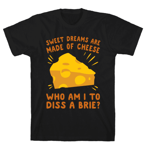 Sweet Dreams Are Made Of Cheese Mens T-Shirt