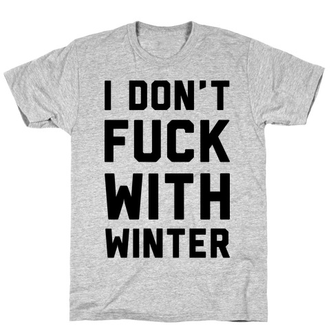 I Don't F*** With Winter Mens T-Shirt