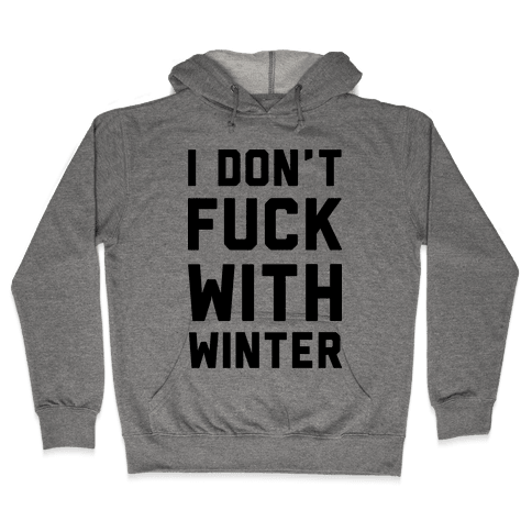 I Don't F*** With Winter Hooded Sweatshirt