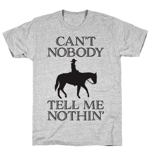 Can't Nobody Tell Me Nothin' Cowboy Mens/Unisex T-Shirt