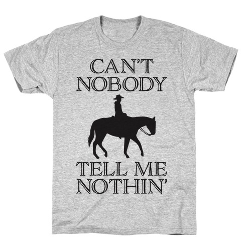 Can't Nobody Tell Me Nothin' Cowboy T-Shirt