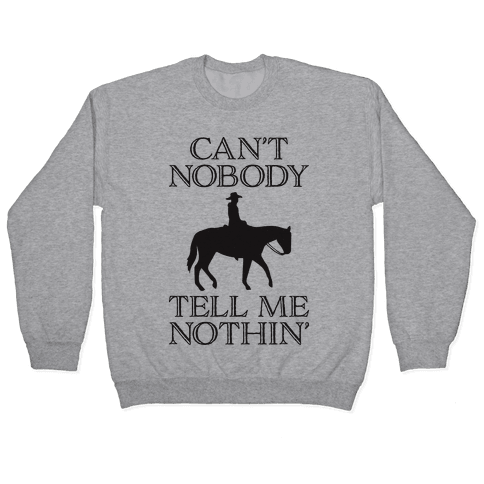 Can't Nobody Tell Me Nothin' Cowboy Pullover
