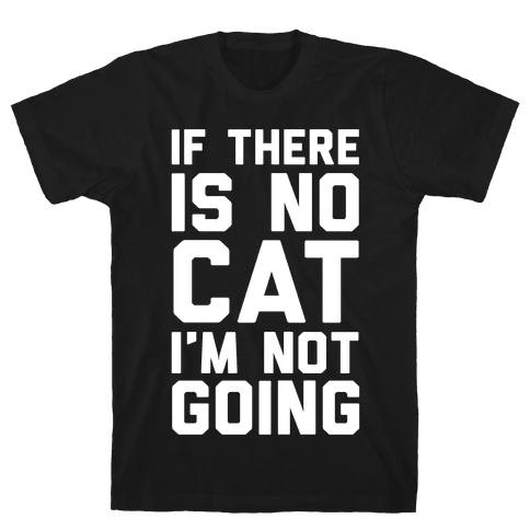 If There Is No Cat I'm Not Going Mens T-Shirt