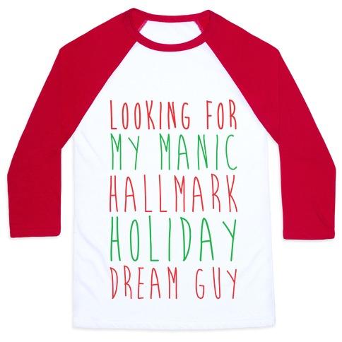 Looking for my Manic Hallmark Holiday Dream Guy Baseball Tee