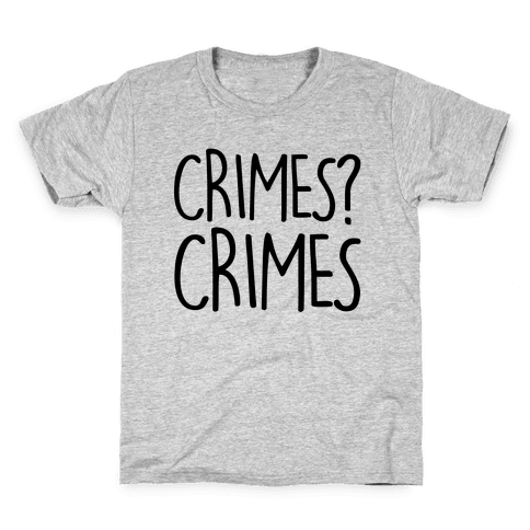 Crimes? Crimes Kids T-Shirt