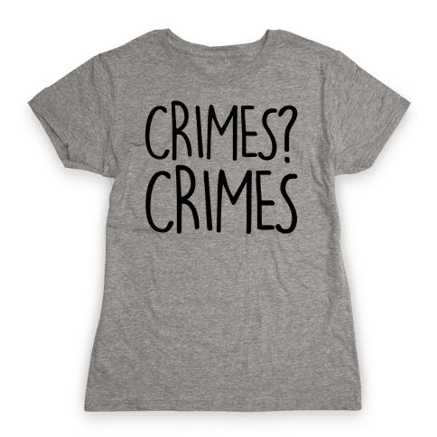 Crimes? Crimes Womens T-Shirt