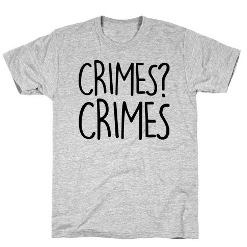 Crimes? Crimes T-Shirt