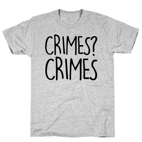 Crimes? Crimes Mens T-Shirt