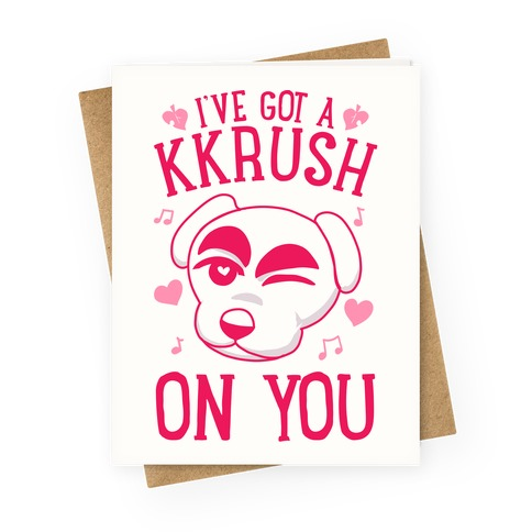 I've Got A KKrush On You Greeting Card