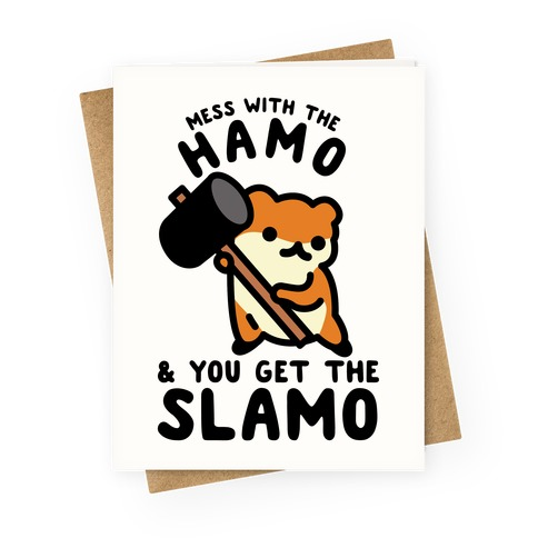 Mess With The Hamo you get the Slamo Greeting Card