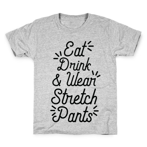 Eat Drink and Wear Stretch Pants Kids T-Shirt