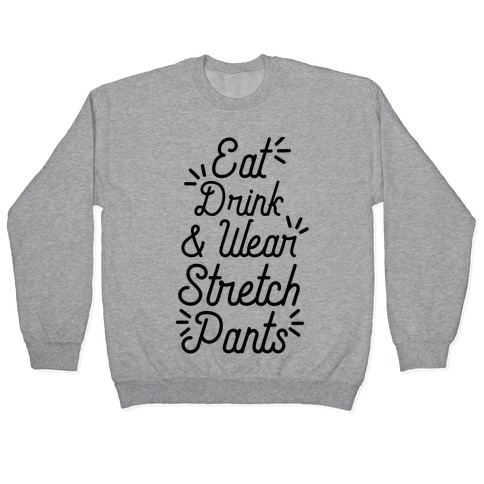 Eat Drink and Wear Stretch Pants Pullover