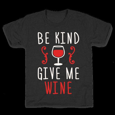 Be Kind Give Me Wine Kids T-Shirt