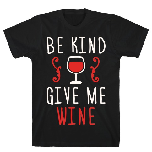 Be Kind Give Me Wine Mens T-Shirt